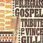 Sound Of Heaven - The Bluegrass Gospel Tribute To Vince Gill