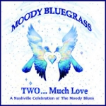 Moody Bluegrass: Two... Much Love
